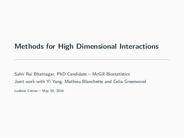 Methods for High Dimensional Interactions Sahir Rai Bhatnagar, PhD Candidate – McGill Biostatistics Joint work with Yi Yan...