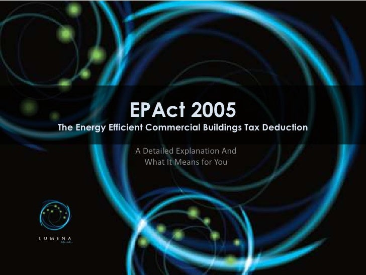 EPAct 2005The Energy Efficient Commercial Buildings Tax Deduction                 A Detailed Explanation And              ...