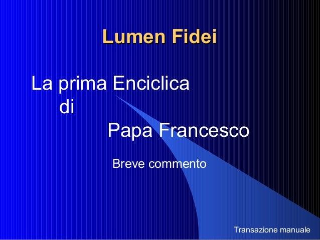 Lumen FideiLumen Fidei La prima Enciclica di Papa Francesco Breve commento Transazione manuale