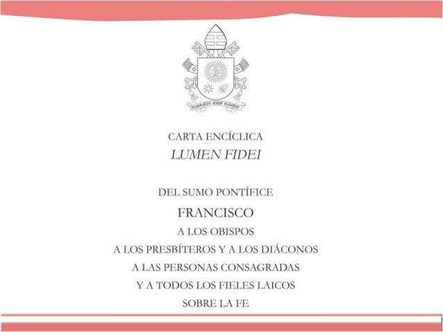 Fechada el 29 de junio de 2013, solemnidad de San Pedro y San Pablo, el Papa Francisco ha dirigido la primer encíclica de ...