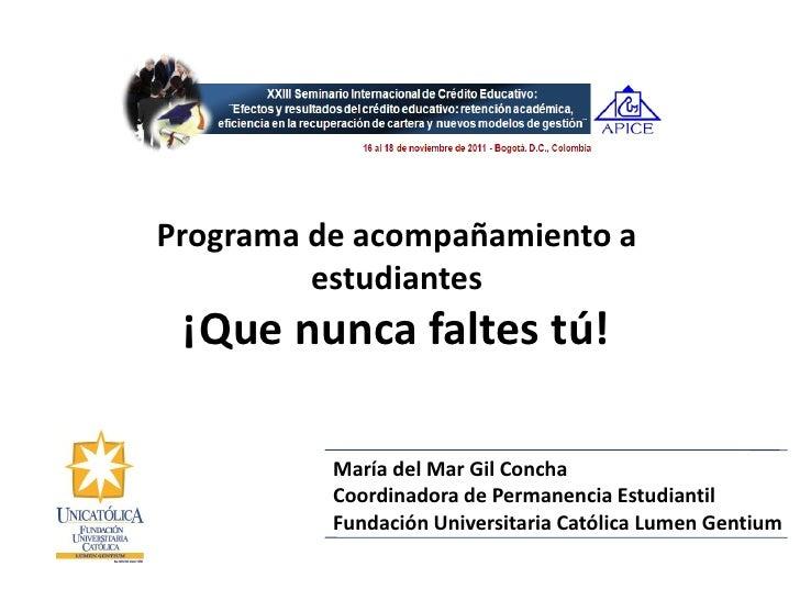 Programa de acompañamiento a         estudiantes ¡Que nunca faltes tú!          María del Mar Gil Concha          Coordina...