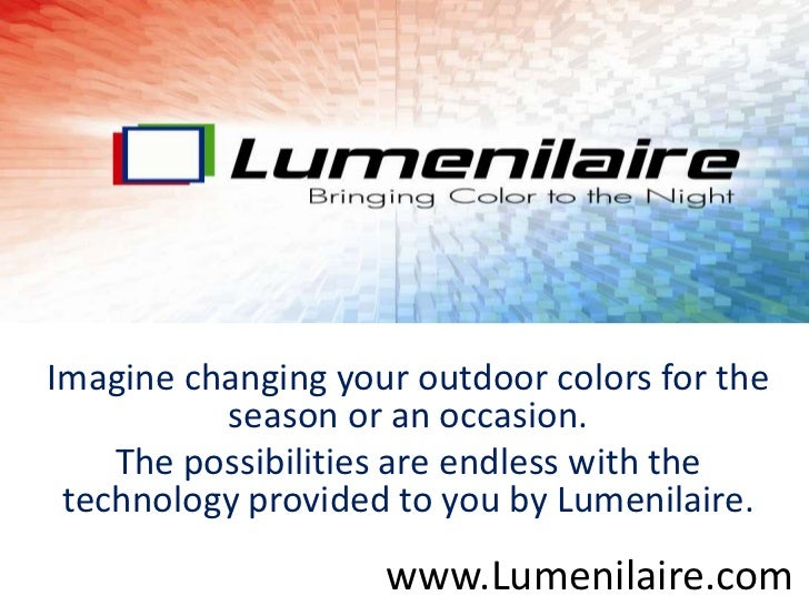 Imagine changing your outdoor colors for the          season or an occasion.    The possibilities are endless with the tec...