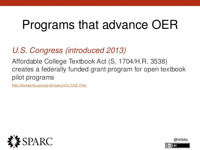 @txtbks Programs that advance OER U.S. Congress (introduced 2013) Affordable College Textbook Act (S. 1704/H.R. 3538) crea...