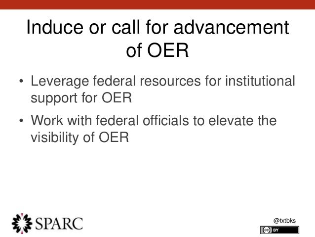 @txtbks Induce or call for advancement of OER • Leverage federal resources for institutional support for OER • Work with f...