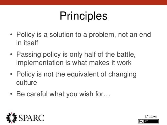 @txtbks Principles • Policy is a solution to a problem, not an end in itself • Passing policy is only half of the battle, ...