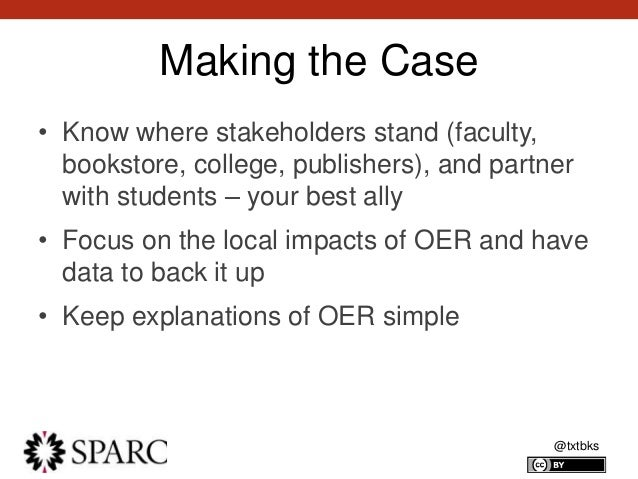 @txtbks Making the Case • Know where stakeholders stand (faculty, bookstore, college, publishers), and partner with studen...