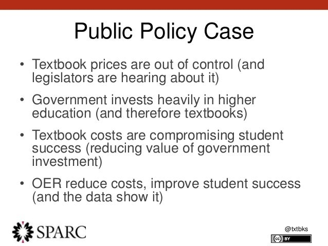 @txtbks Public Policy Case • Textbook prices are out of control (and legislators are hearing about it) • Government invest...
