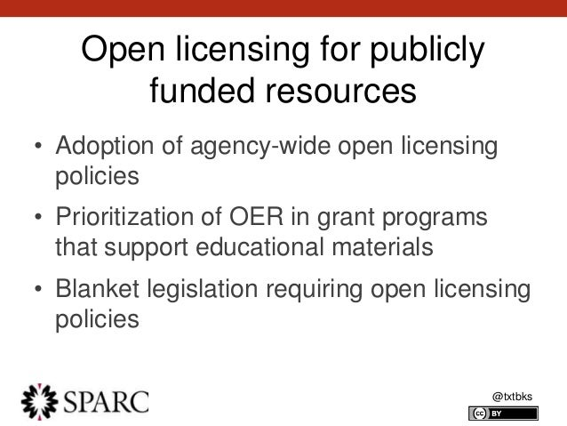 @txtbks Open licensing for publicly funded resources • Adoption of agency-wide open licensing policies • Prioritization of...