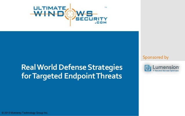 Sponsored by RealWorld DefenseStrategies forTargeted EndpointThreats © 2013 Monterey Technology Group Inc.