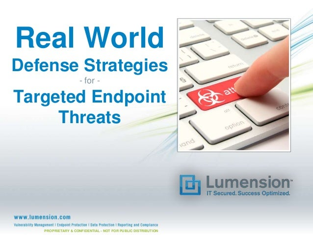 Real World Defense Strategies - for -  Targeted Endpoint Threats  PROPRIETARY & CONFIDENTIAL - NOT FOR PUBLIC DISTRIBUTION