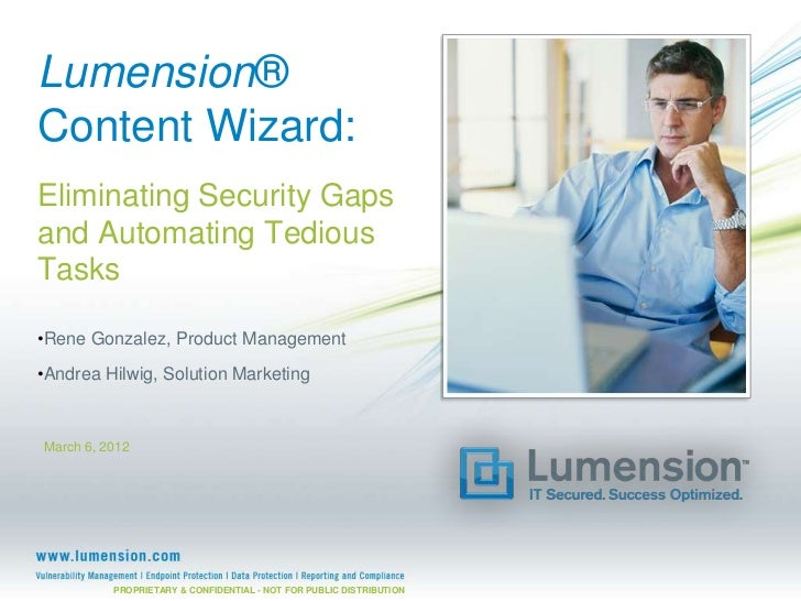 Lumension®Content Wizard:Eliminating Security Gapsand Automating TediousTasks•Rene Gonzalez, Product Management•Andrea Hil...