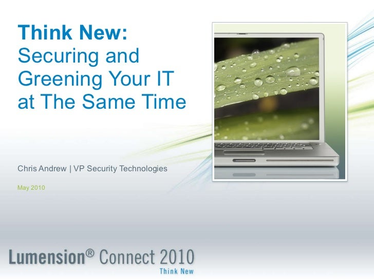 Think New:   Securing and Greening Your IT at The Same Time Chris Andrew   VP Security Technologies May 2010