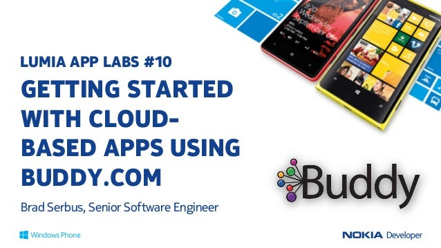 LUMIA APP LABS #10GETTING STARTEDWITH CLOUD-BASED APPS USINGBUDDY.COMBrad Serbus, Senior Software Engineer