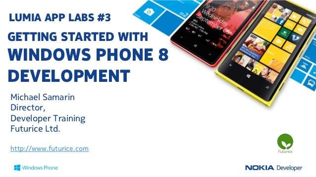LUMIA APP LABS #3GETTING STARTED WITHWINDOWS PHONE 8DEVELOPMENTMichael SamarinDirector,Developer TrainingFuturice Ltd.http...