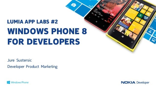 LUMIA APP LABS #2WINDOWS PHONE 8FOR DEVELOPERSJure SustersicDeveloper Product Marketing