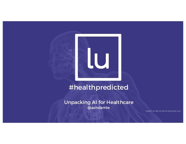 #healthpredicted Unpacking AI for Healthcare @ashdamle Image from http://bryanchristiedesign.com/