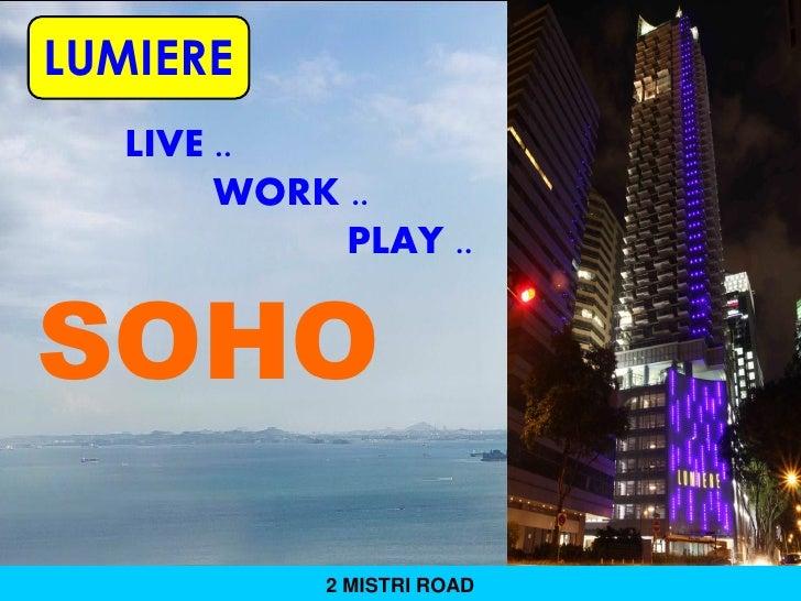 LUMIERE  LIVE ..       WORK ..            PLAY ..SOHO           2 MISTRI ROAD