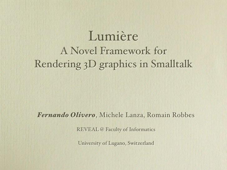 Lumière     A Novel Framework for Rendering 3D graphics in Smalltalk    Fernando Olivero, Michele Lanza, Romain Robbes    ...
