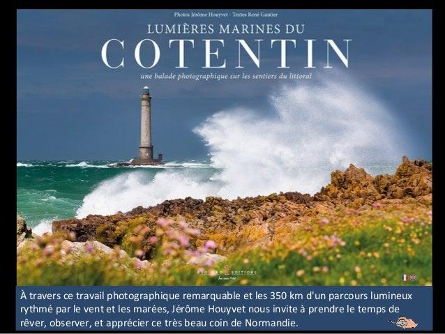 À travers ce travail photographique remarquable et les 350 km d'un parcours lumineux rythmé par le vent et les marées, Jér...