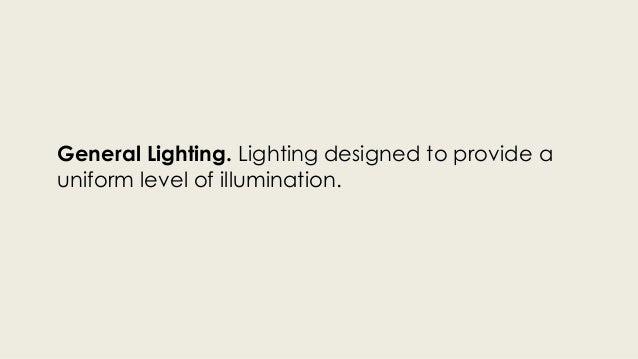 General Lighting. Lighting designed to provide a  uniform level of illumination.