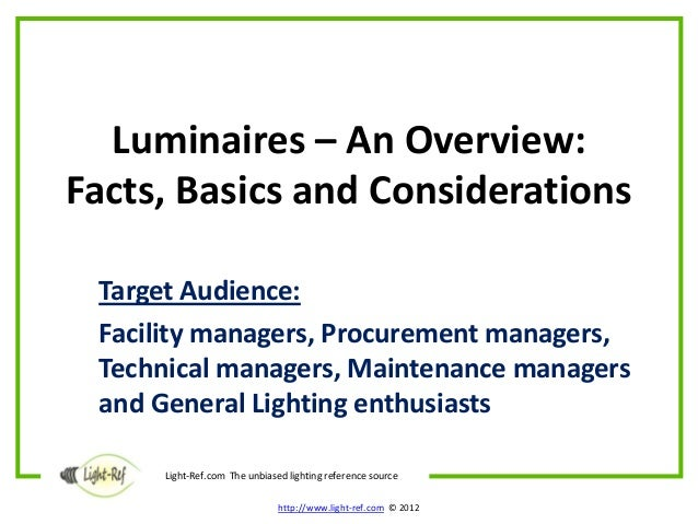 Luminaires – An Overview:Facts, Basics and Considerations Target Audience: Facility managers, Procurement managers, Techni...