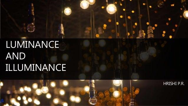 LUMINANCE AND ILLUMINANCE HRISHI P.R.