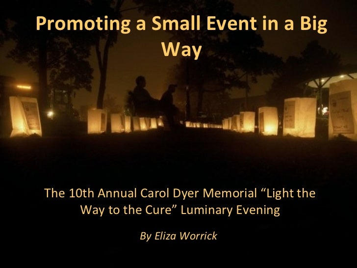 """Promoting a Small Event in a Big Way The 10th Annual Carol Dyer Memorial """"Light the Way to the Cure"""" Luminary Evening By E..."""