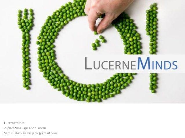 Essen Heute  LucerneMinds 28/02/2014 - @Labor Luzern Semir Jahic - semir.jahic@gmail.com