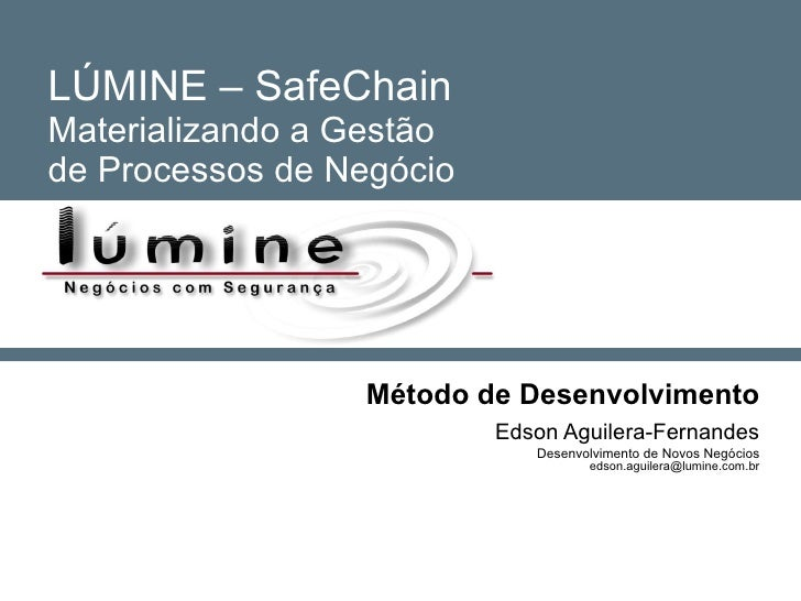 LÚMINE – SafeChain Materializando a Gestão de Processos de Negócio Método de Desenvolvimento Edson Aguilera-Fernandes Dese...