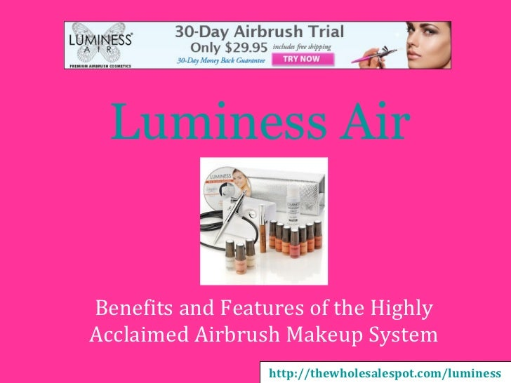 Luminess AirBenefits and Features of the HighlyAcclaimed Airbrush Makeup System                  http://thewholesalespot.c...