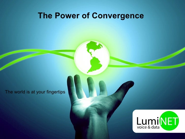 The Power of Convergence The world is at your fingertips