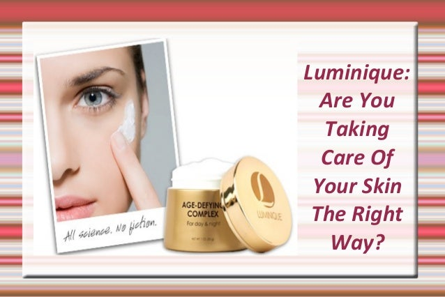 Luminique: Are You Taking Care Of Your Skin The Right Way?
