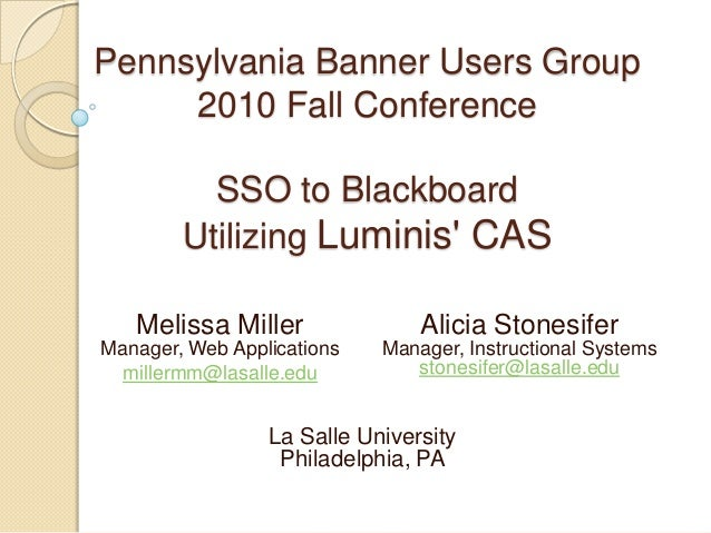 Pennsylvania Banner Users Group     2010 Fall Conference          SSO to Blackboard        Utilizing Luminis CAS   Melissa...