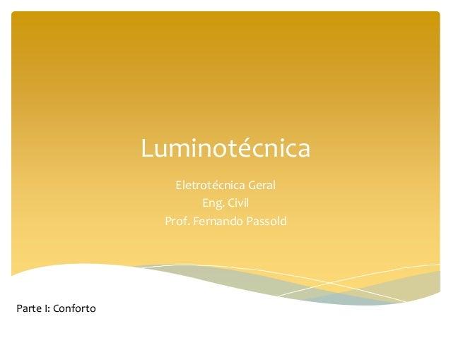 Luminotécnica Eletrotécnica Geral Eng. Civil Prof. Fernando Passold Parte I: Conforto
