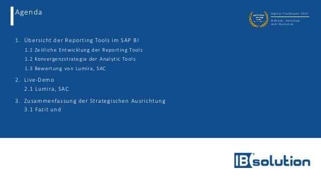 Agenda Digital Trailblazer 2017 B.Braun, Aesculap and IBsolution 1. Übersicht der Reporting Tools im SAP BI  1.1 Zeitlich...