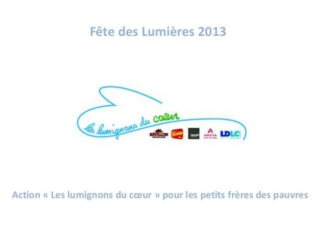 Fête des Lumières 2013  Action « Les lumignons du cœur » pour les petits frères des pauvres