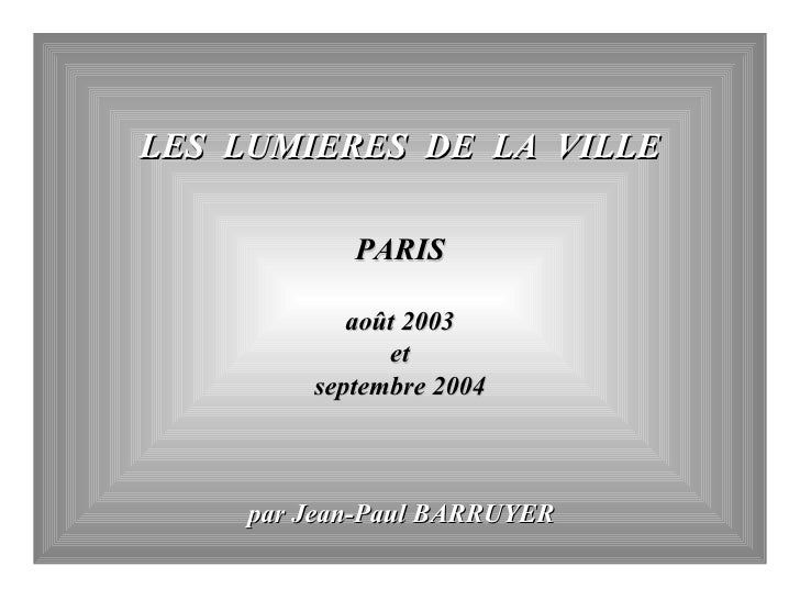 LES  LUMIERES  DE  LA  VILLE PARIS août 2003 et  septembre 2004 par Jean-Paul BARRUYER