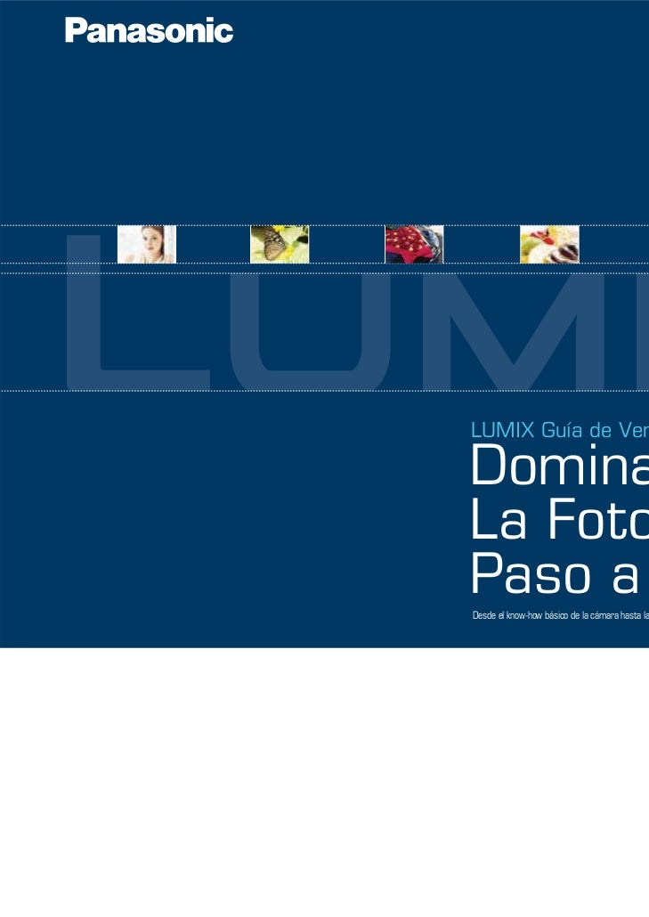 LUMIX Guía de VentaDominarLa FotografíaPaso a PasoDesde el know-how básico de la cámara hasta las posibilidaes y técnicas ...