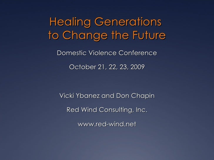 Healing Generations  to Change the Future <ul><li>Domestic Violence Conference </li></ul><ul><li>October 21, 22, 23, 2009 ...