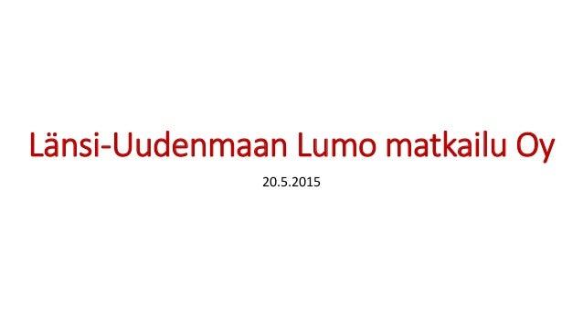 Länsi-Uudenmaan Lumo matkailu Oy 20.5.2015