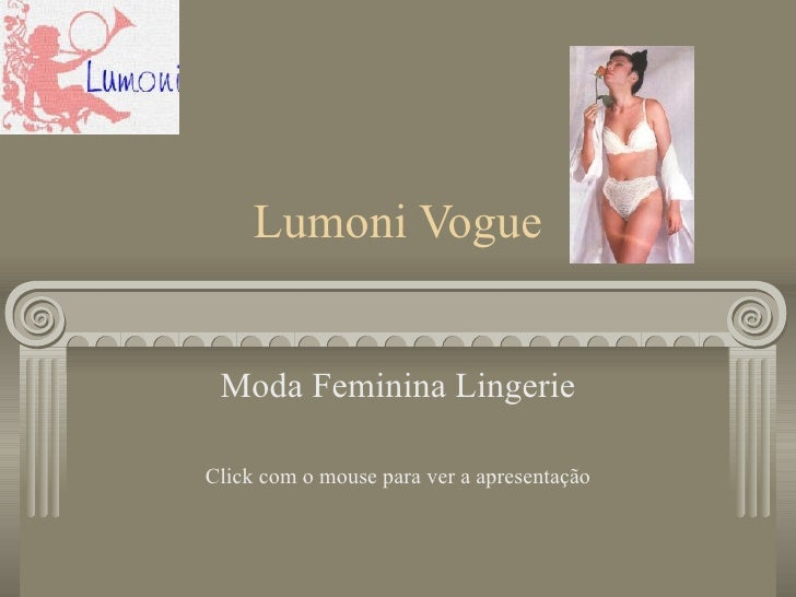 Lumoni Vogue Moda Feminina Lingerie Click com o mouse para ver a apresentação