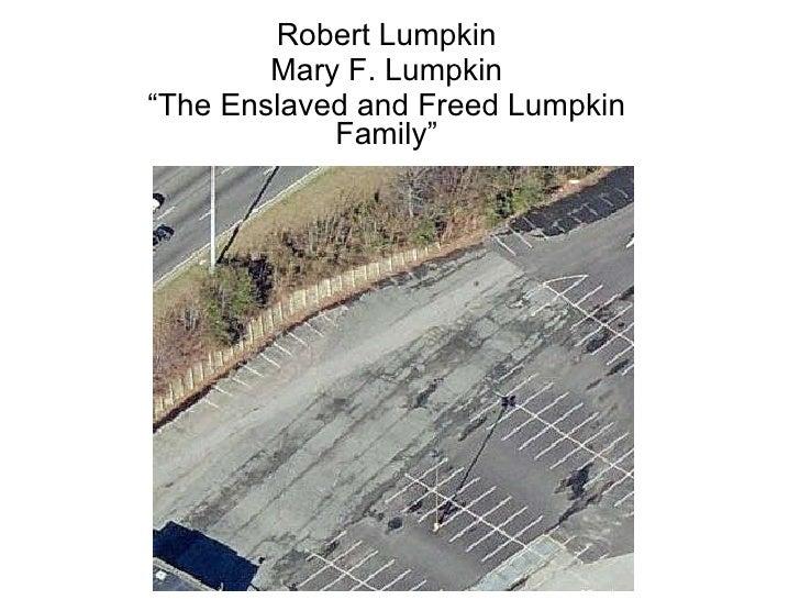 "Robert Lumpkin Mary F. Lumpkin "" The Enslaved and Freed Lumpkin Family"""
