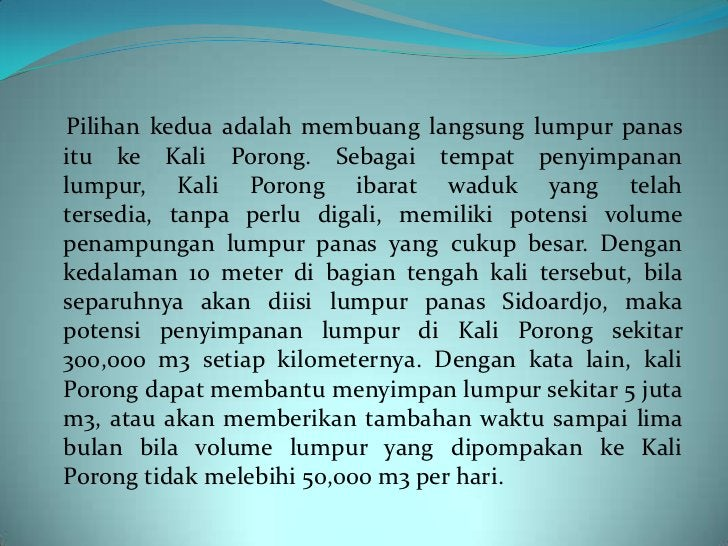 Bila yang akan dialirkan ke Kali Porong adalah keseluruhanlumpur yang menyembur sejak awal Oktober 2006, makavolume lumpur...