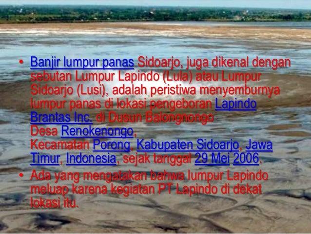 • Lapindo Brantas melakukan pengeboran sumur Banjar Panji-1 pada awalMaret 2006 dengan menggunakan perusahaan kontraktor p...