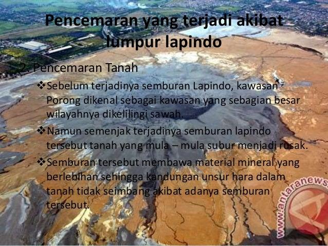 Pencemaran yang terjadi akibat lumpur lapindo 3. Pencemaran Udara Kawasan Porong dan sekitarnya yang merasakan dampak ter...