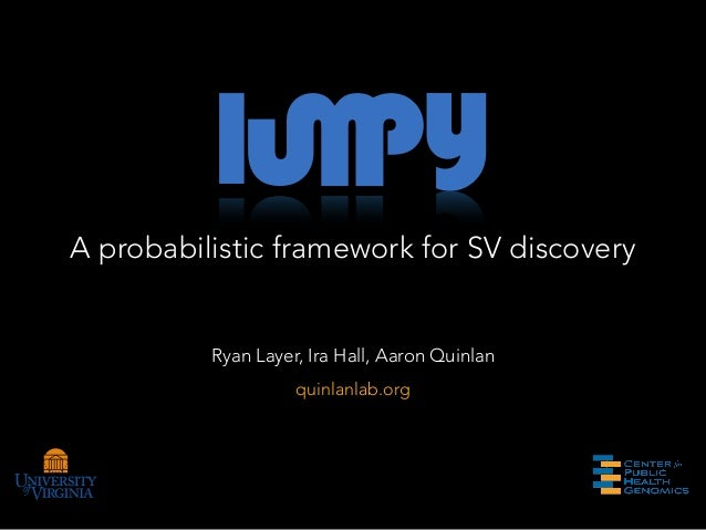 A probabilistic framework for SV discovery          Ryan Layer, Ira Hall, Aaron Quinlan                    quinlanlab.org