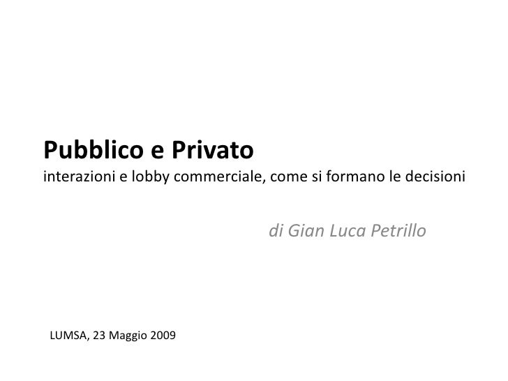 Pubblico e Privato interazioni e lobby commerciale, come si formano le decisioni                                   di Gian...