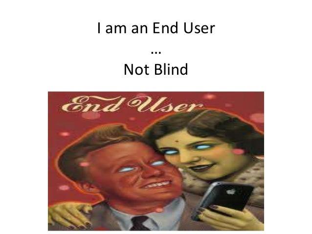 I am an End User       …    Not Blind