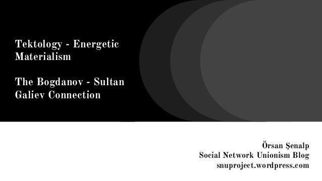 Tektology - Energetic Materialism The Bogdanov - Sultan Galiev Connection Örsan Şenalp Social Network Unionism Blog snupro...