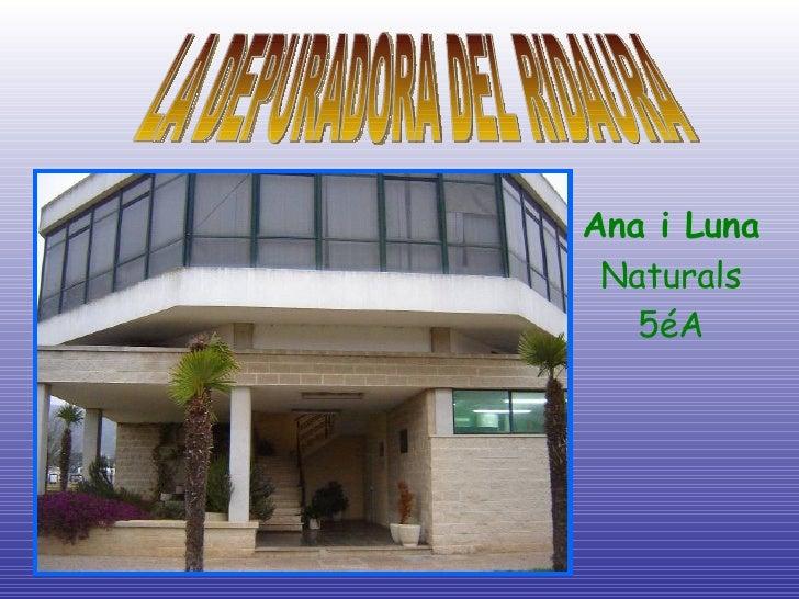 Ana i Luna Naturals 5éA LA DEPURADORA DEL RIDAURA